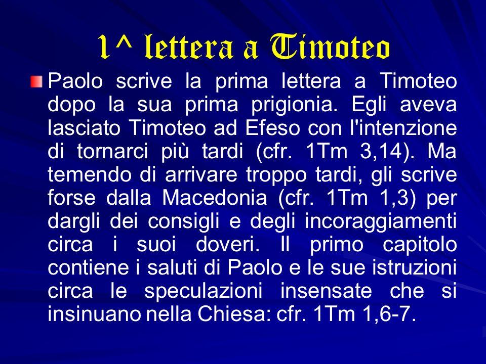 1^ lettera a Timoteo Paolo scrive la prima lettera a Timoteo dopo la sua prima prigionia. Egli aveva lasciato Timoteo ad Efeso con l'intenzione di tor