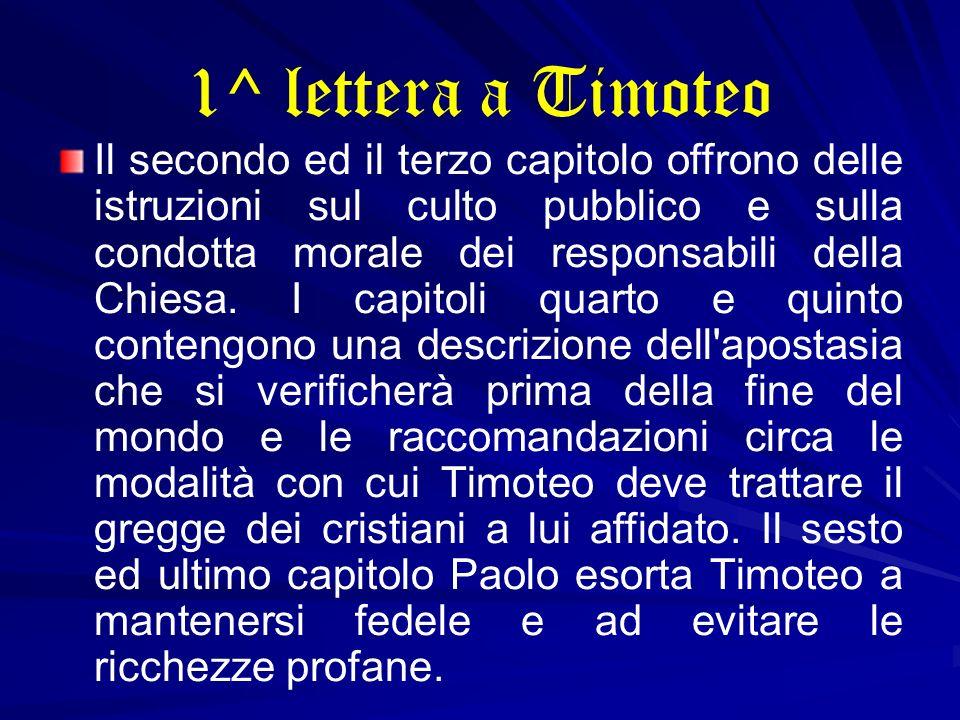 1^ lettera a Timoteo Il secondo ed il terzo capitolo offrono delle istruzioni sul culto pubblico e sulla condotta morale dei responsabili della Chiesa