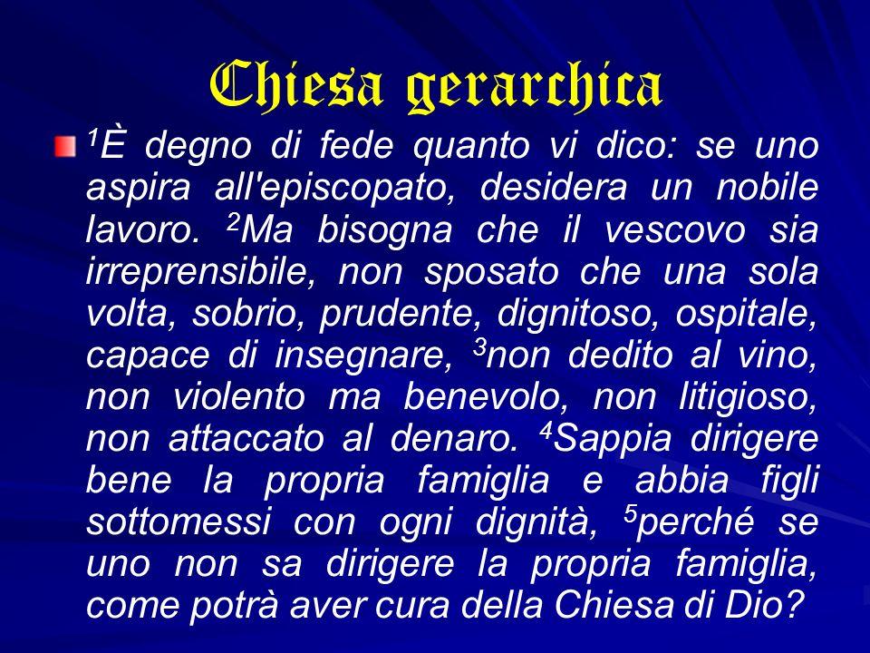 Chiesa gerarchica 1 È degno di fede quanto vi dico: se uno aspira all'episcopato, desidera un nobile lavoro. 2 Ma bisogna che il vescovo sia irreprens