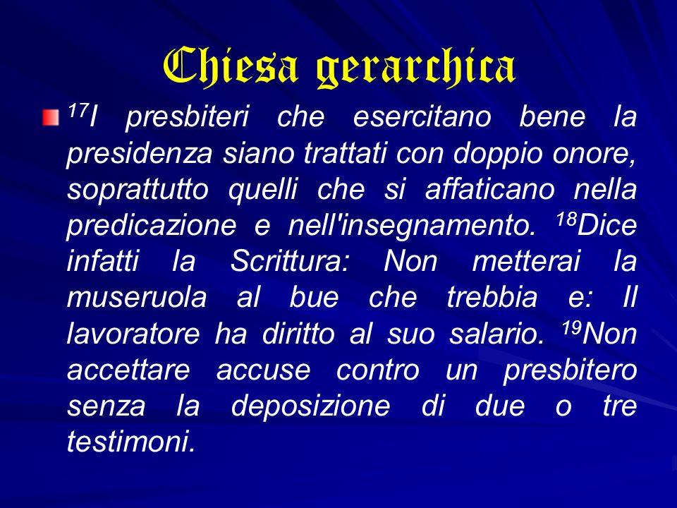 Chiesa gerarchica 17 I presbiteri che esercitano bene la presidenza siano trattati con doppio onore, soprattutto quelli che si affaticano nella predic