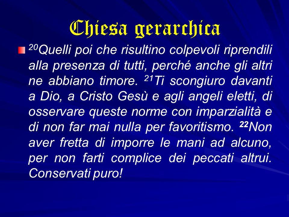 Chiesa gerarchica 20 Quelli poi che risultino colpevoli riprendili alla presenza di tutti, perché anche gli altri ne abbiano timore. 21 Ti scongiuro d