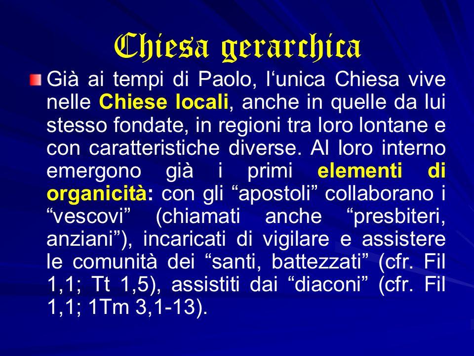 Chiesa gerarchica Già ai tempi di Paolo, lunica Chiesa vive nelle Chiese locali, anche in quelle da lui stesso fondate, in regioni tra loro lontane e