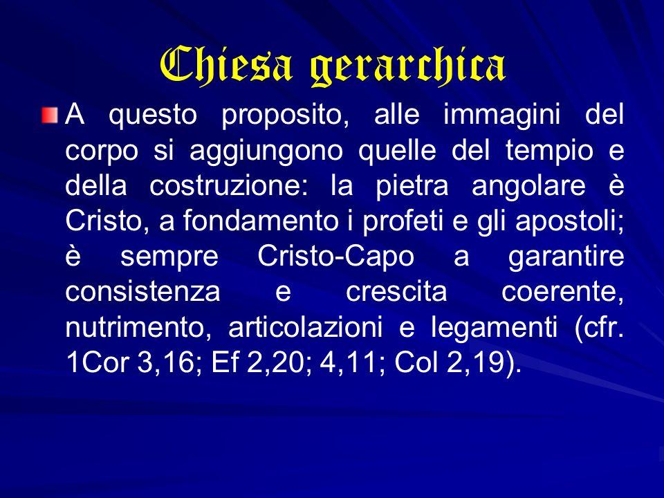 Chiesa gerarchica A questo proposito, alle immagini del corpo si aggiungono quelle del tempio e della costruzione: la pietra angolare è Cristo, a fond