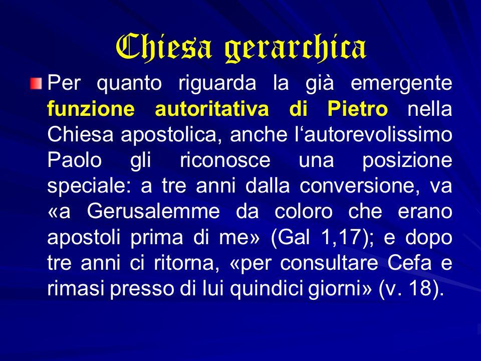 Chiesa gerarchica Per quanto riguarda la già emergente funzione autoritativa di Pietro nella Chiesa apostolica, anche lautorevolissimo Paolo gli ricon