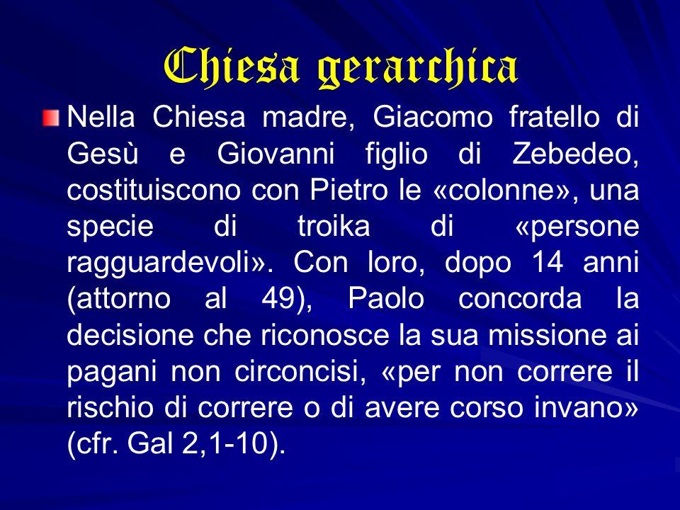 Chiesa gerarchica Nella Chiesa madre, Giacomo fratello di Gesù e Giovanni figlio di Zebedeo, costituiscono con Pietro le «colonne», una specie di troi