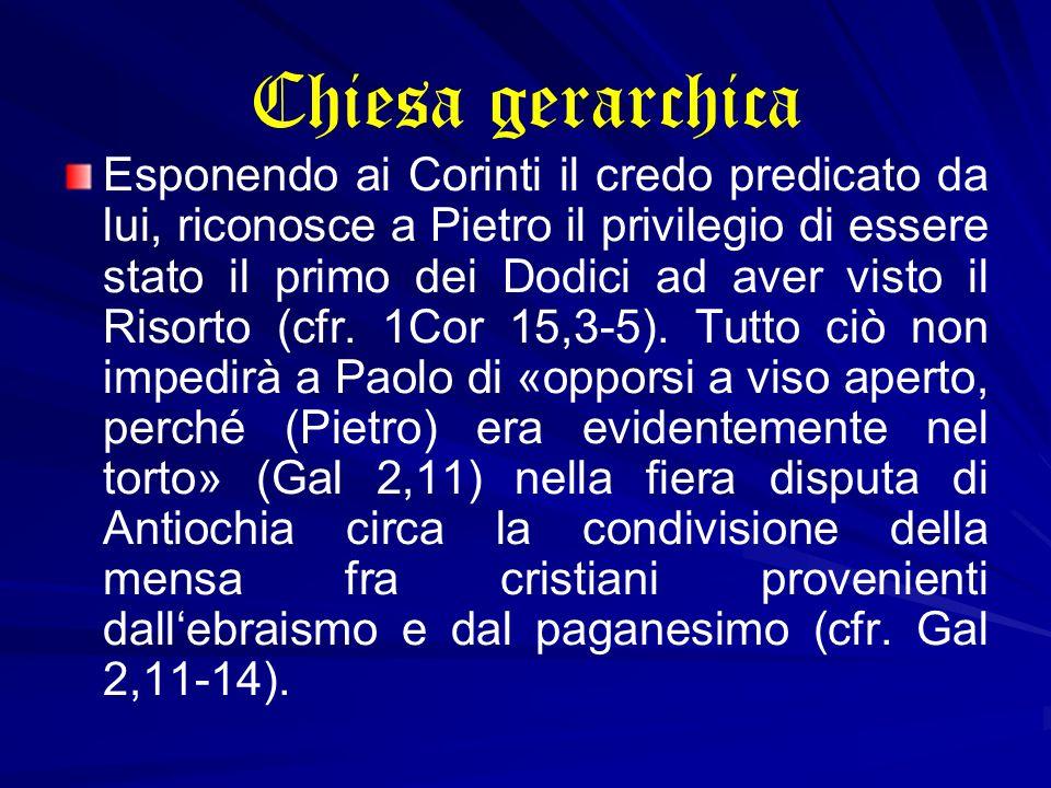 Chiesa gerarchica Esponendo ai Corinti il credo predicato da lui, riconosce a Pietro il privilegio di essere stato il primo dei Dodici ad aver visto i