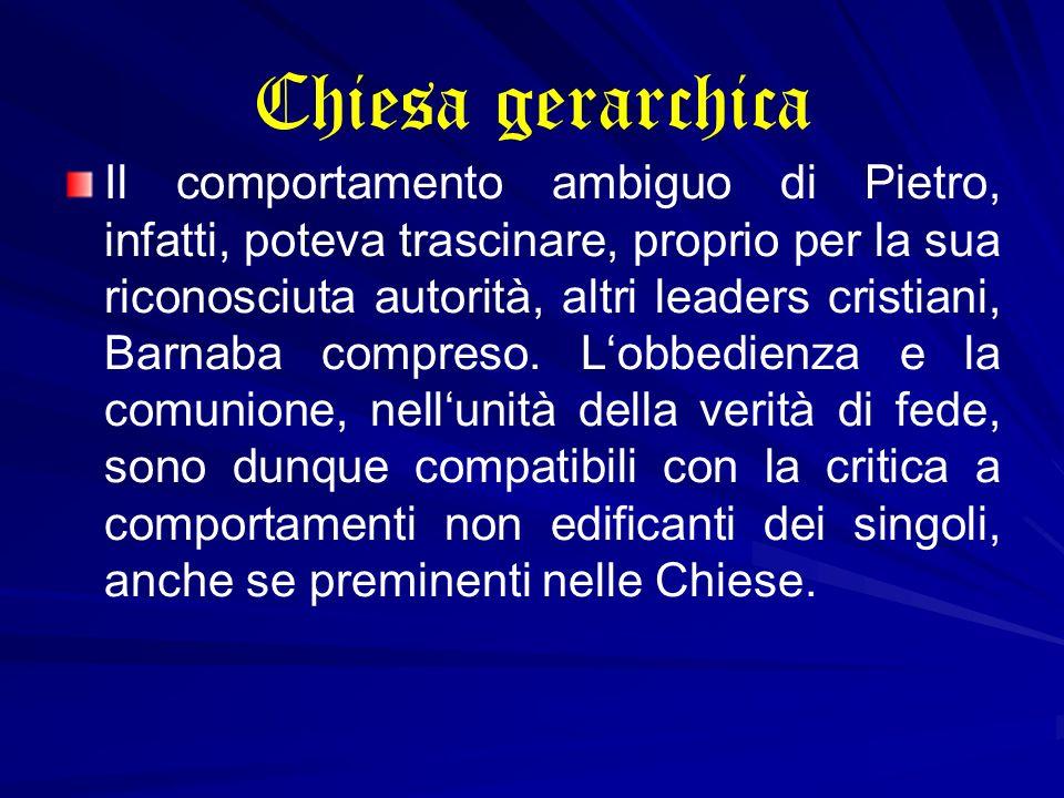 Chiesa gerarchica Il comportamento ambiguo di Pietro, infatti, poteva trascinare, proprio per la sua riconosciuta autorità, altri leaders cristiani, B