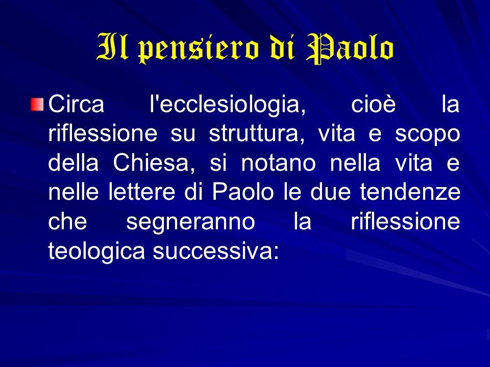 Il pensiero di Paolo Circa l'ecclesiologia, cioè la riflessione su struttura, vita e scopo della Chiesa, si notano nella vita e nelle lettere di Paolo