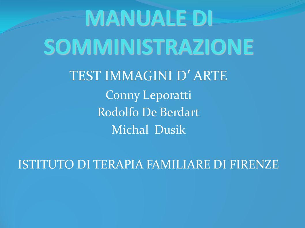 MANUALE DI SOMMINISTRAZIONE TEST IMMAGINI D ARTE Conny Leporatti Rodolfo De Berdart Michal Dusik ISTITUTO DI TERAPIA FAMILIARE DI FIRENZE