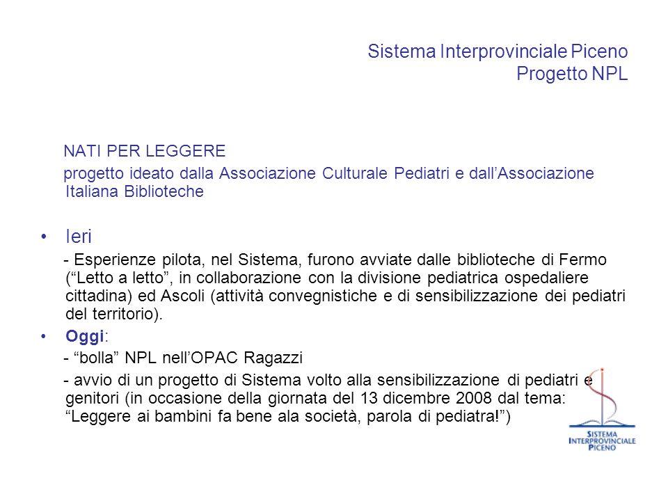 Sistema Interprovinciale Piceno Progetto NPL NATI PER LEGGERE progetto ideato dalla Associazione Culturale Pediatri e dallAssociazione Italiana Biblio