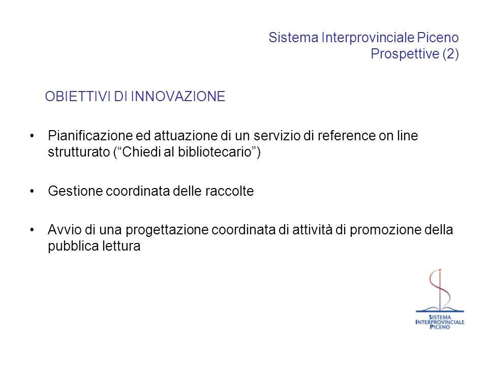 Sistema Interprovinciale Piceno Prospettive (2) OBIETTIVI DI INNOVAZIONE Pianificazione ed attuazione di un servizio di reference on line strutturato