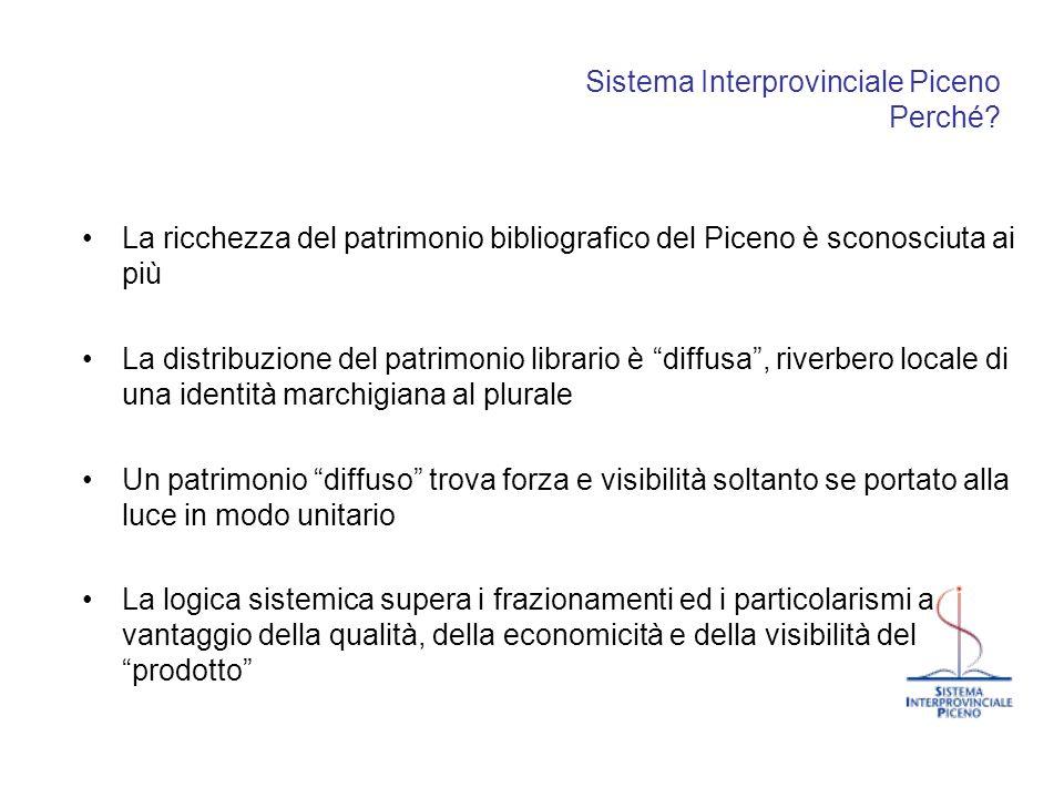 Sistema Interprovinciale Piceno Perché? La ricchezza del patrimonio bibliografico del Piceno è sconosciuta ai più La distribuzione del patrimonio libr