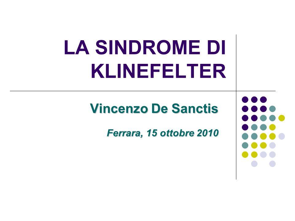 LA SINDROME DI KLINEFELTER Vincenzo De Sanctis Ferrara, 15 ottobre 2010
