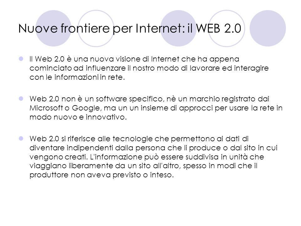 Il Web 2.0 è una nuova visione di Internet che ha appena cominciato ad influenzare il nostro modo di lavorare ed interagire con le informazioni in ret
