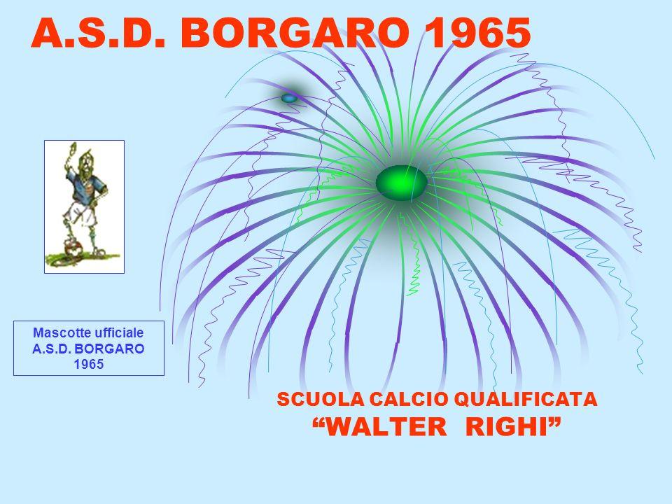 A.S.D. BORGARO 1965 SCUOLA CALCIO QUALIFICATA WALTER RIGHI Mascotte ufficiale A.S.D. BORGARO 1965