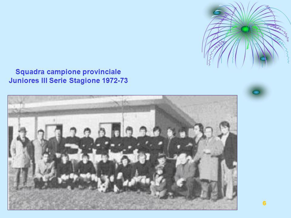 6 Squadra campione provinciale Juniores III Serie Stagione 1972-73