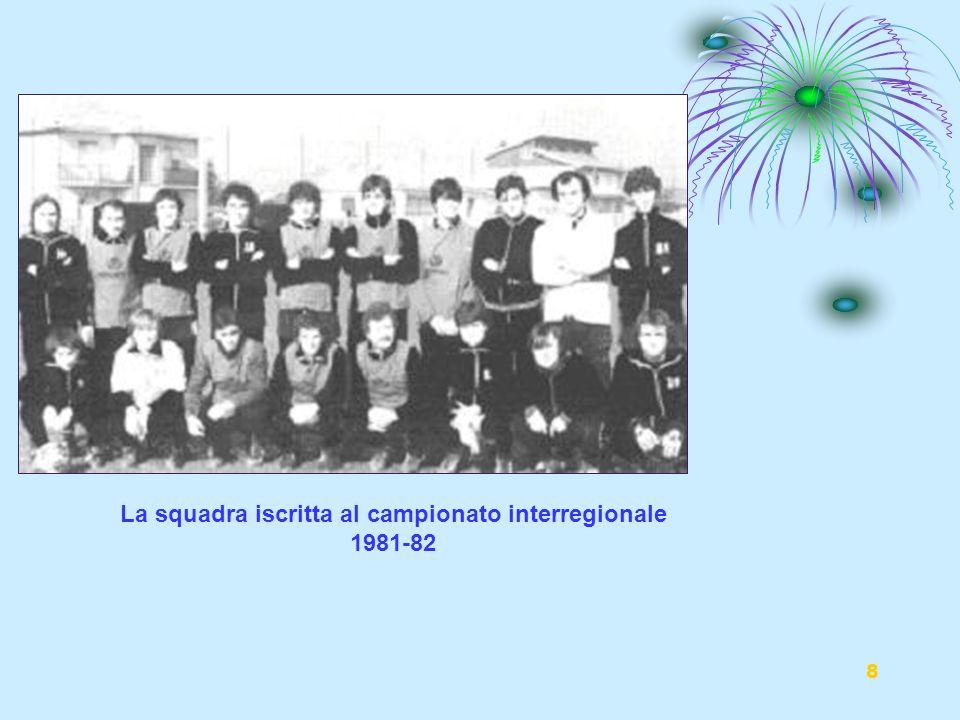 8 La squadra iscritta al campionato interregionale 1981-82
