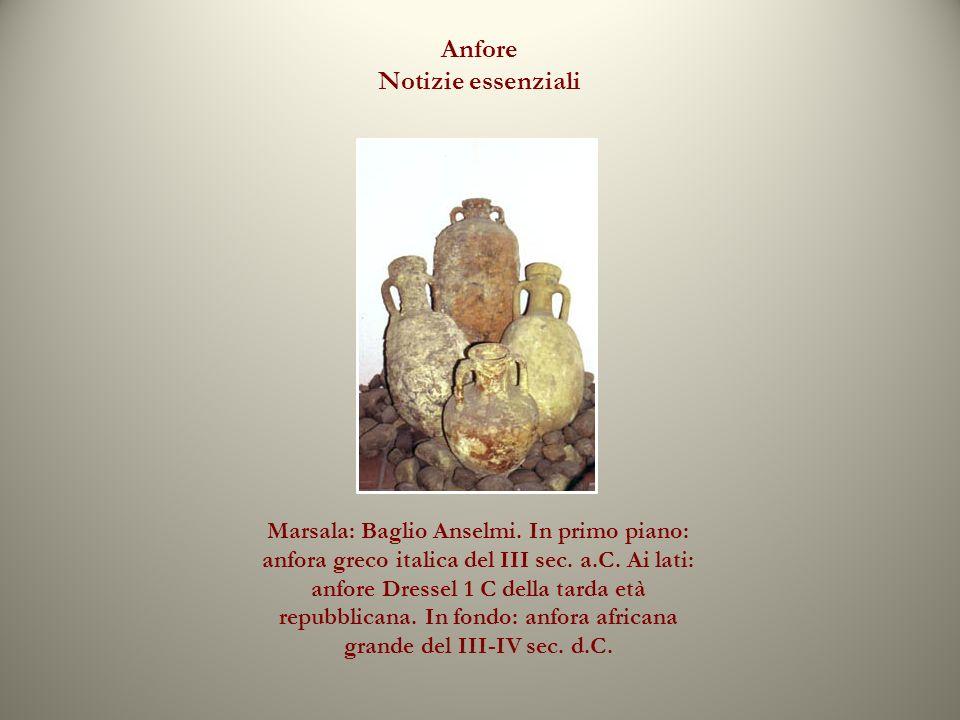 Anfore Notizie essenziali Marsala: Baglio Anselmi. In primo piano: anfora greco italica del III sec. a.C. Ai lati: anfore Dressel 1 C della tarda età