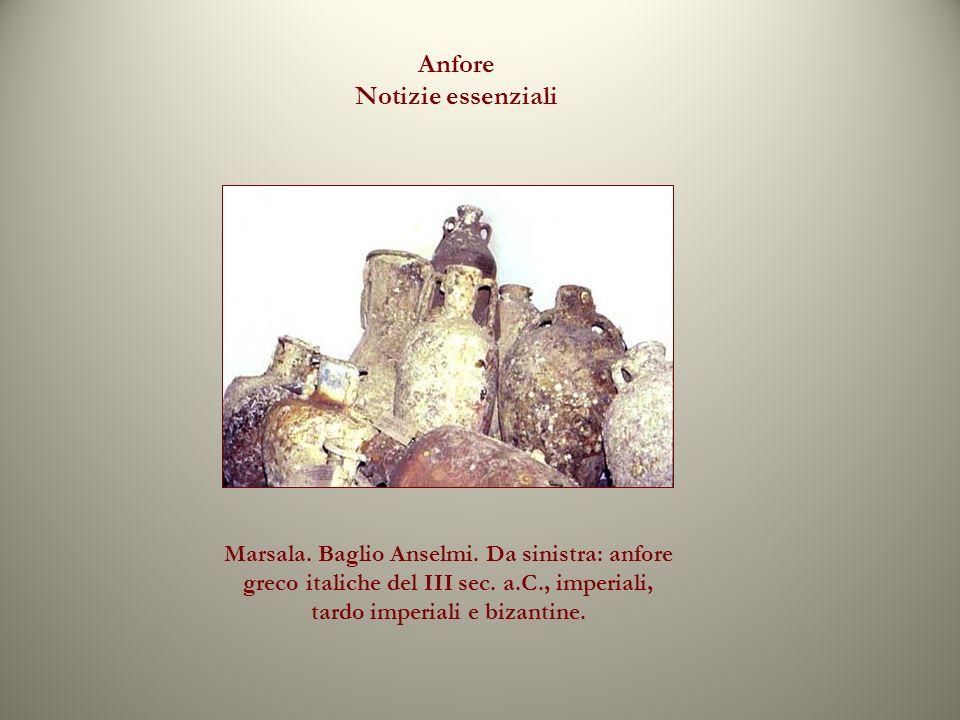 Anfore Notizie essenziali Marsala. Baglio Anselmi. Da sinistra: anfore greco italiche del III sec. a.C., imperiali, tardo imperiali e bizantine.