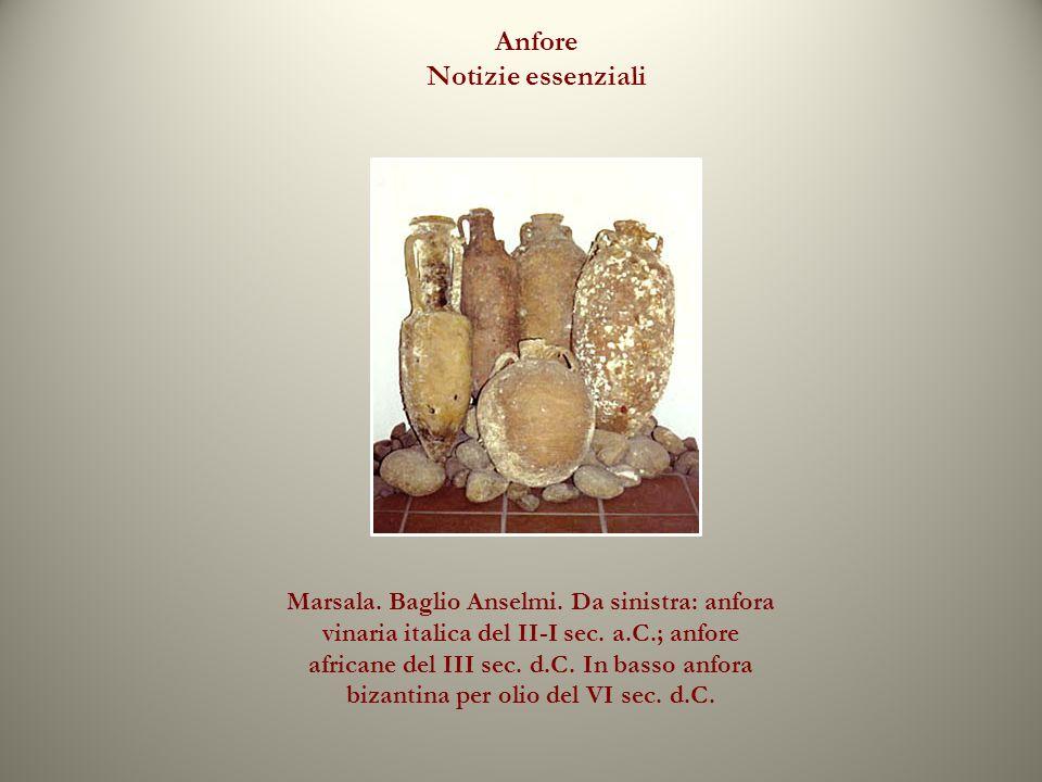 Anfore Notizie essenziali Marsala. Baglio Anselmi. Da sinistra: anfora vinaria italica del II-I sec. a.C.; anfore africane del III sec. d.C. In basso