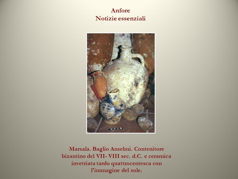 Anfore Notizie essenziali Marsala. Baglio Anselmi. Contenitore bizantino del VII- VIII sec. d.C. e ceramica invetriata tardo quattrocentesca con l'imm