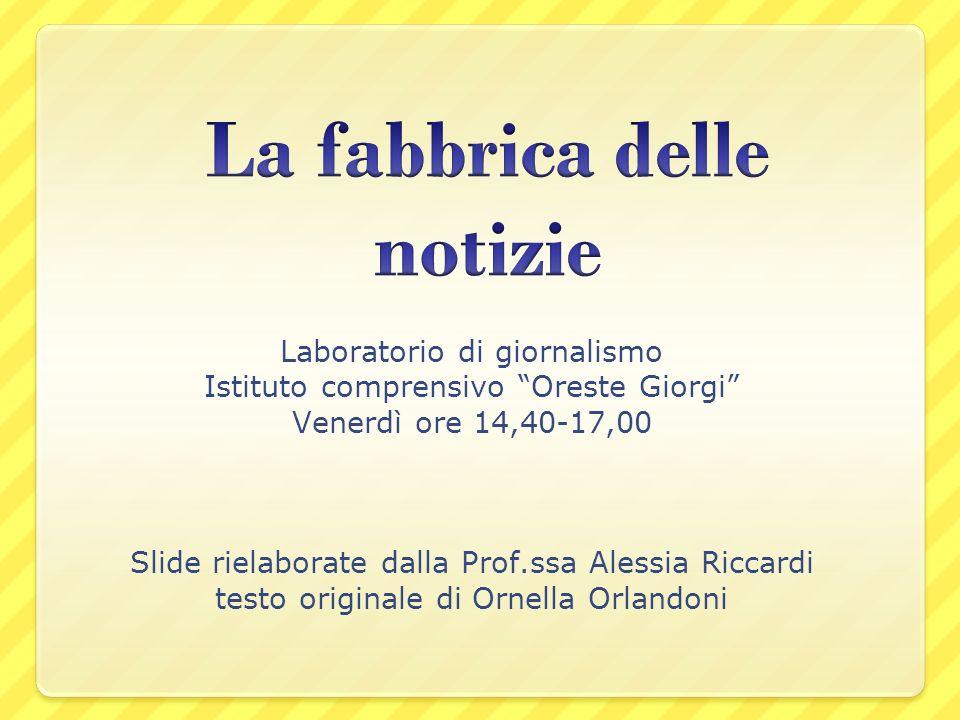 Laboratorio di giornalismo Istituto comprensivo Oreste Giorgi Venerdì ore 14,40-17,00 Slide rielaborate dalla Prof.ssa Alessia Riccardi testo original