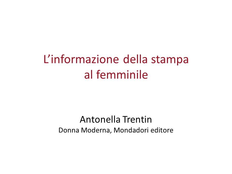 Linformazione della stampa al femminile Antonella Trentin Donna Moderna, Mondadori editore
