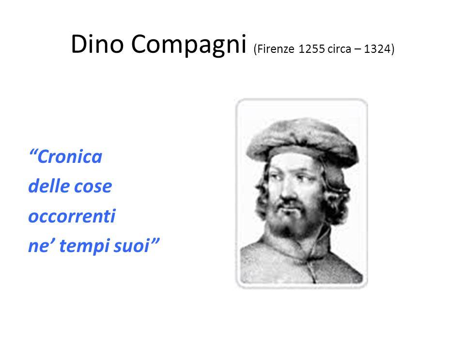 Dino Compagni (Firenze 1255 circa – 1324) Cronica delle cose occorrenti ne tempi suoi