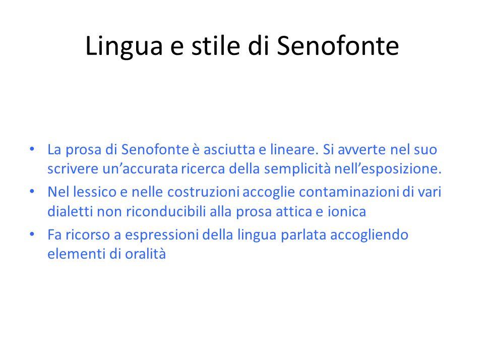 Lingua e stile di Senofonte La prosa di Senofonte è asciutta e lineare.