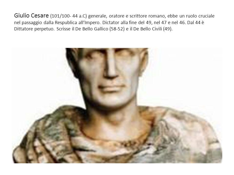 Giulio Cesare (101/100- 44 a.C) generale, oratore e scrittore romano, ebbe un ruolo cruciale nel passaggio dalla Respublica allImpero.