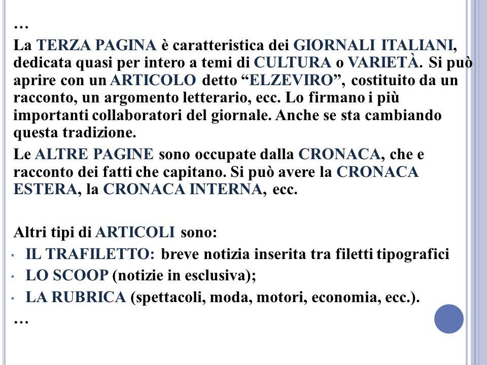 … La TERZA PAGINA è caratteristica dei GIORNALI ITALIANI, dedicata quasi per intero a temi di CULTURA o VARIETÀ. Si può aprire con un ARTICOLO detto E