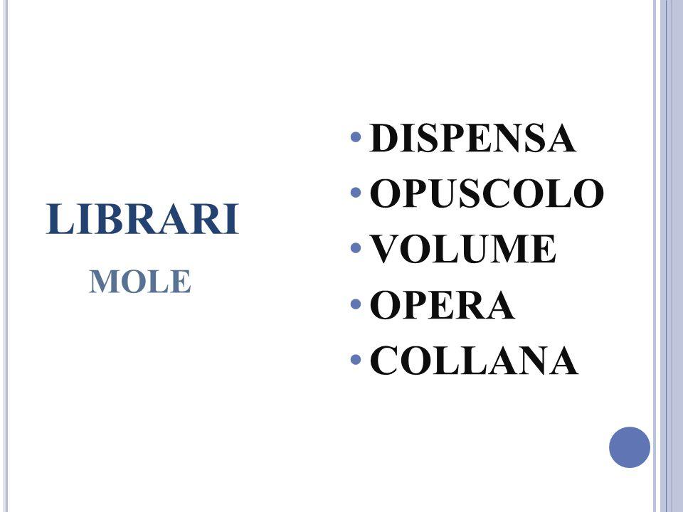 LIBRARI MOLE DISPENSA OPUSCOLO VOLUME OPERA COLLANA