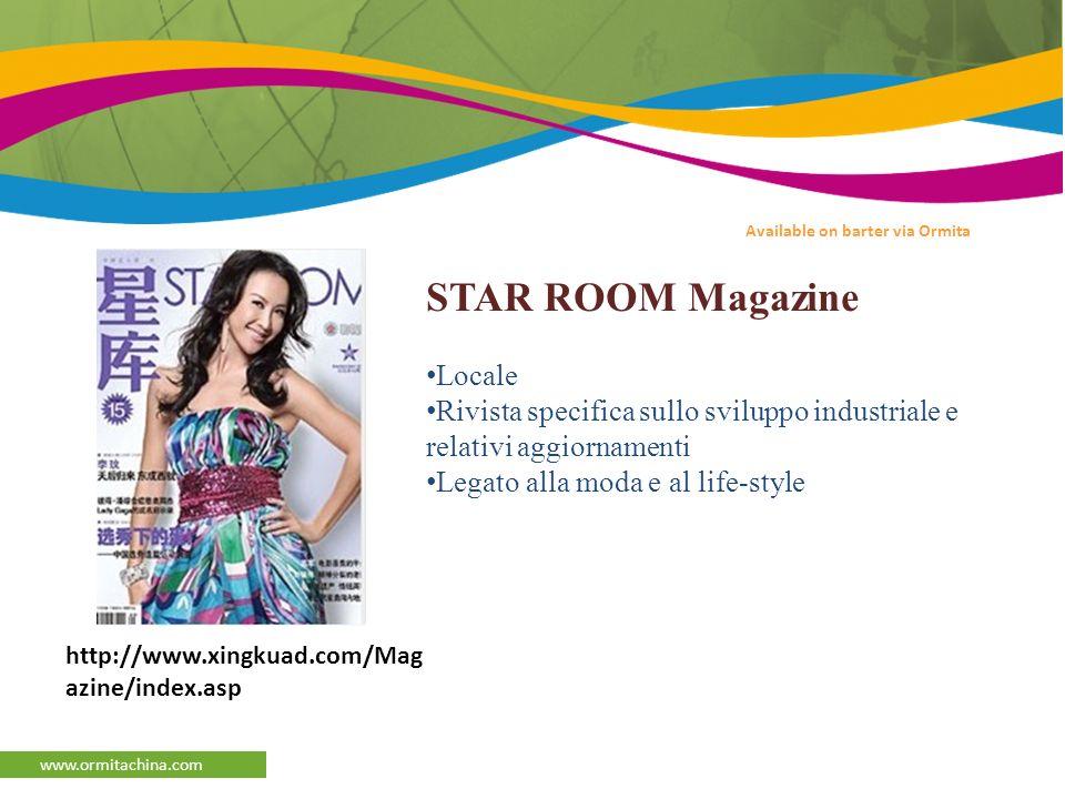 afaqs Reporter www.ormitachina.com Available on barter via Ormita STAR ROOM Magazine Locale Rivista specifica sullo sviluppo industriale e relativi aggiornamenti Legato alla moda e al life-style http://www.xingkuad.com/Mag azine/index.asp