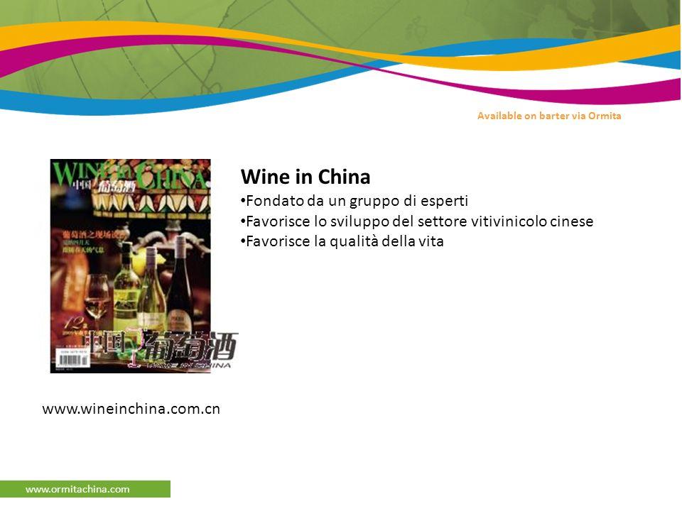 www.ormitachina.com www.wineinchina.com.cn Available on barter via Ormita Wine in China Fondato da un gruppo di esperti Favorisce lo sviluppo del settore vitivinicolo cinese Favorisce la qualità della vita