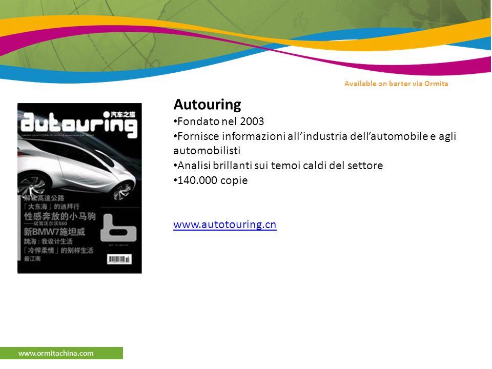 www.ormitachina.com Available on barter via Ormita Autouring Fondato nel 2003 Fornisce informazioni allindustria dellautomobile e agli automobilisti Analisi brillanti sui temoi caldi del settore 140.000 copie www.autotouring.cn
