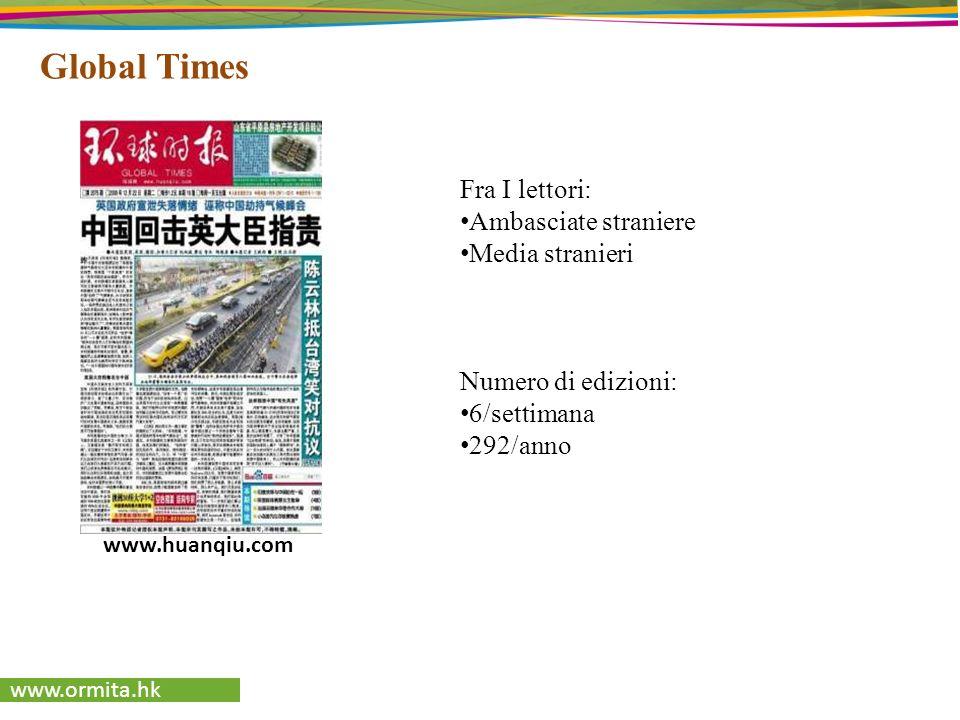 www.ormita.hk Global Times Fra I lettori: Ambasciate straniere Media stranieri Numero di edizioni: 6/settimana 292/anno www.huanqiu.com