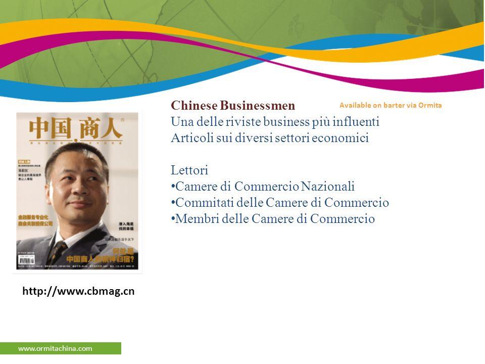 afaqs Reporter www.ormitachina.com Available on barter via Ormita Chinese Businessmen Una delle riviste business più influenti Articoli sui diversi settori economici Lettori Camere di Commercio Nazionali Commitati delle Camere di Commercio Membri delle Camere di Commercio http://www.cbmag.cn