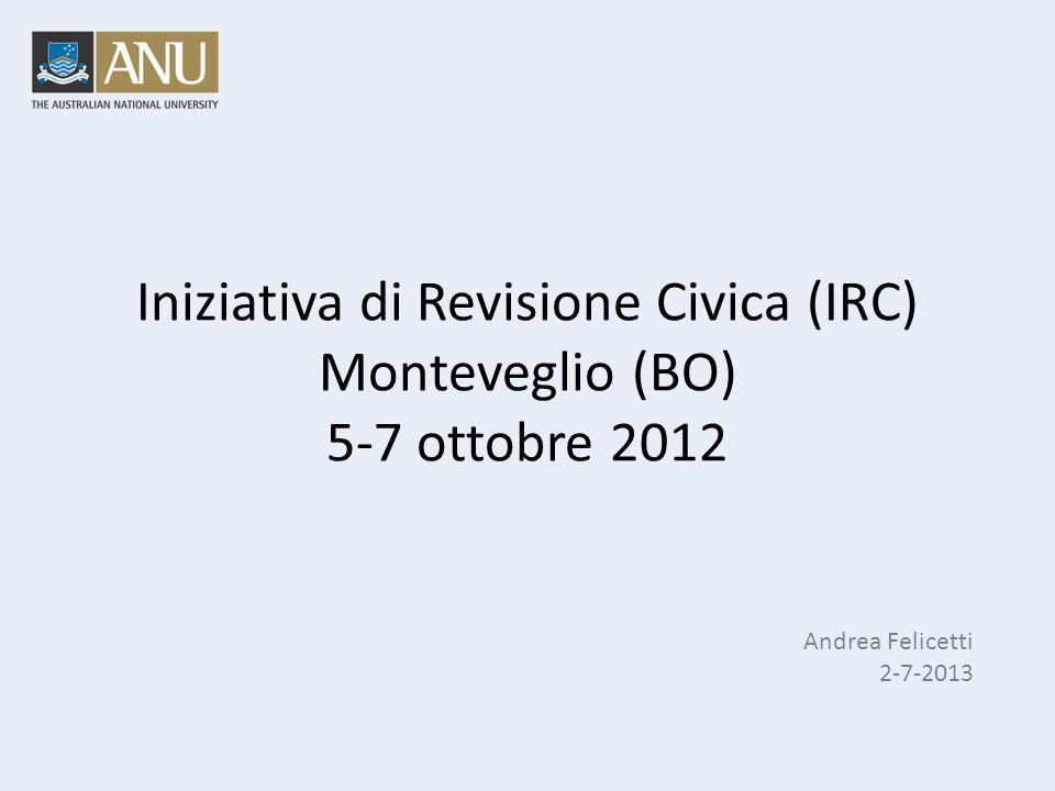 Iniziativa di Revisione Civica (IRC) Monteveglio (BO) 5-7 ottobre 2012 Andrea Felicetti 2-7-2013