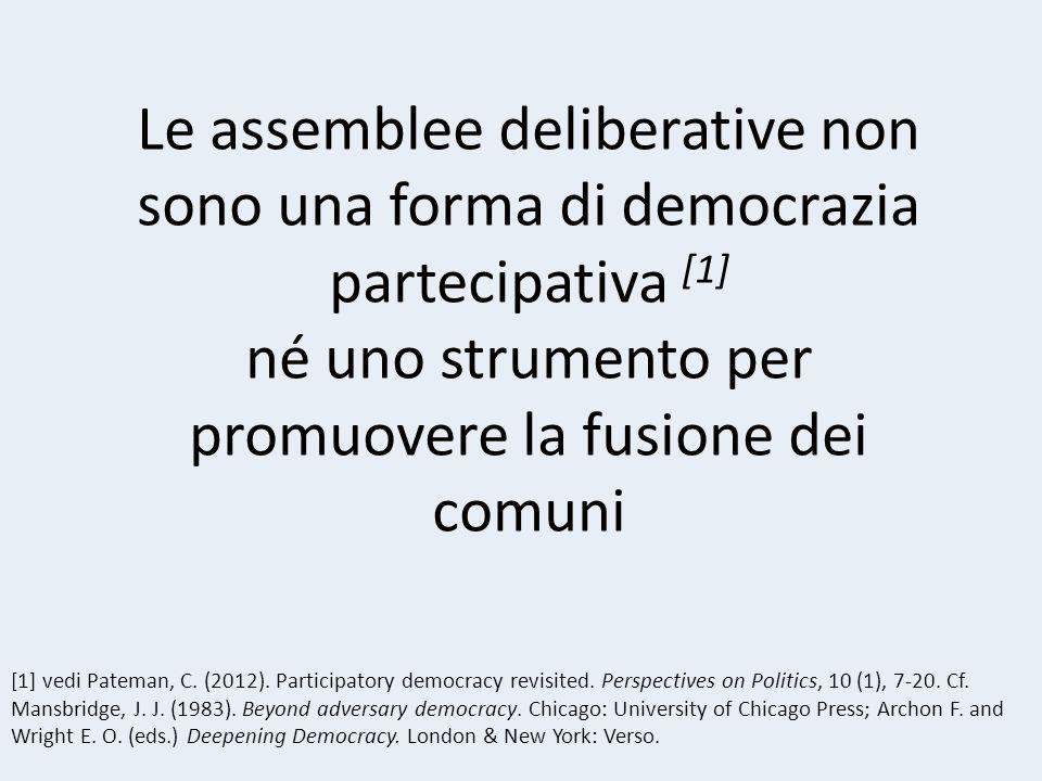 Le assemblee deliberative non sono una forma di democrazia partecipativa [1] né uno strumento per promuovere la fusione dei comuni [1] vedi Pateman, C.
