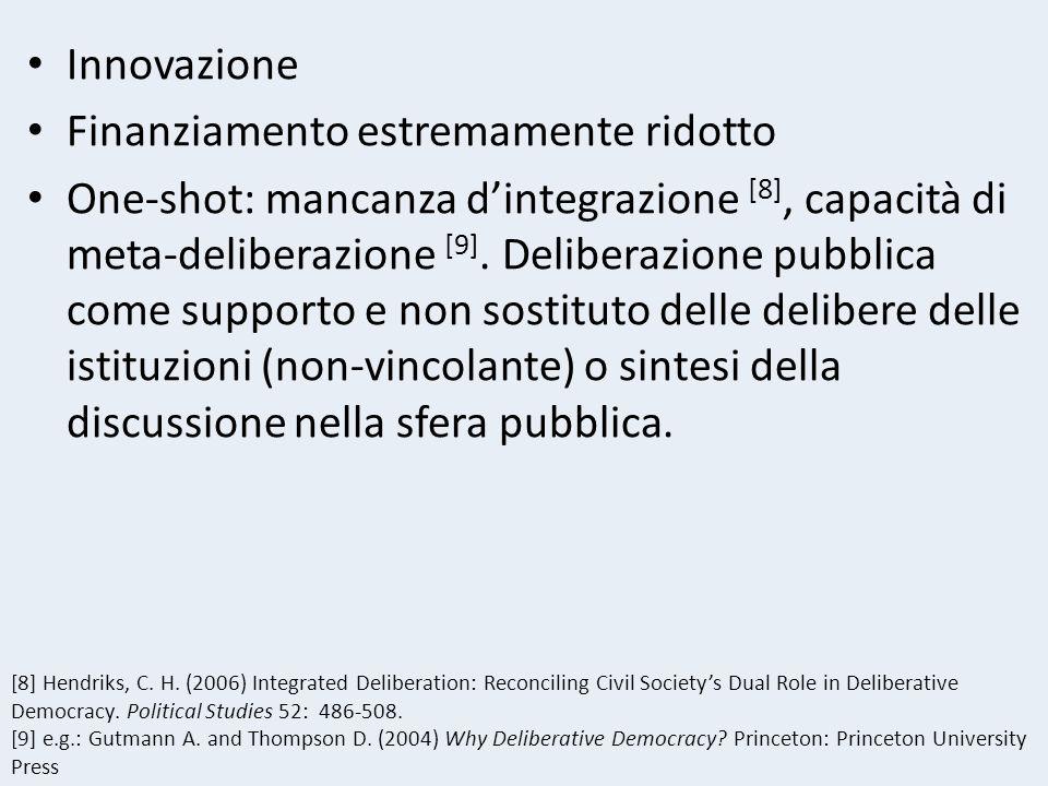 Innovazione Finanziamento estremamente ridotto One-shot: mancanza dintegrazione [8], capacità di meta-deliberazione [9].