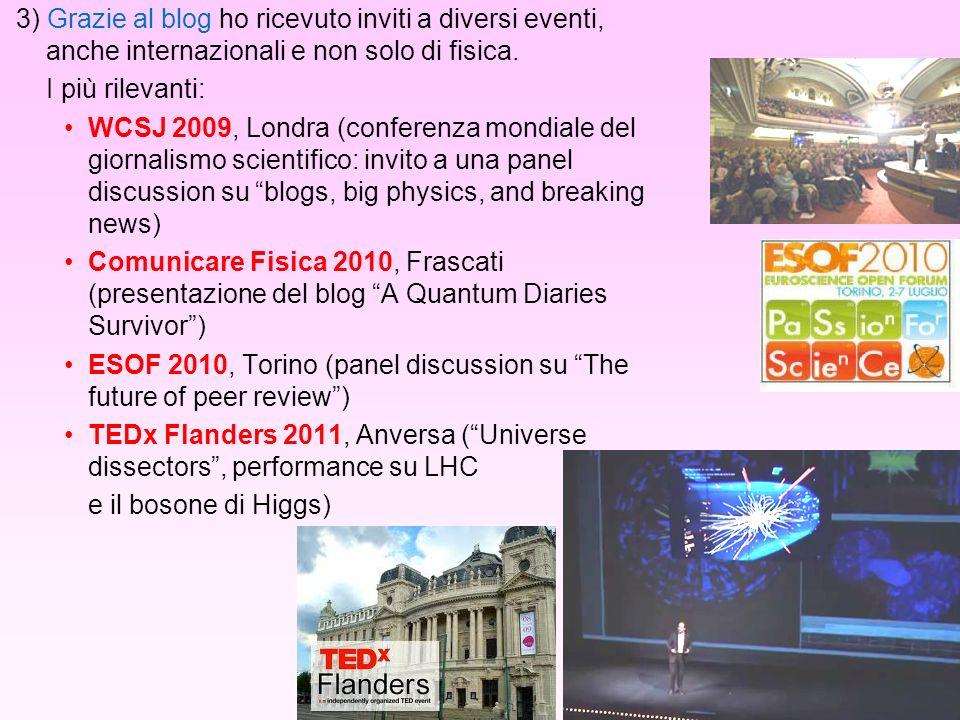 3) Grazie al blog ho ricevuto inviti a diversi eventi, anche internazionali e non solo di fisica.