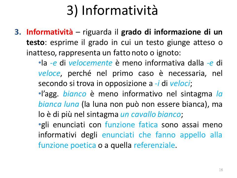 3.Informatività – riguarda il grado di informazione di un testo: esprime il grado in cui un testo giunge atteso o inatteso, rappresenta un fatto noto