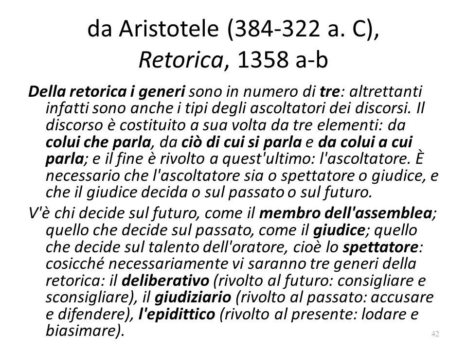 da Aristotele (384-322 a. C), Retorica, 1358 a-b Della retorica i generi sono in numero di tre: altrettanti infatti sono anche i tipi degli ascoltator