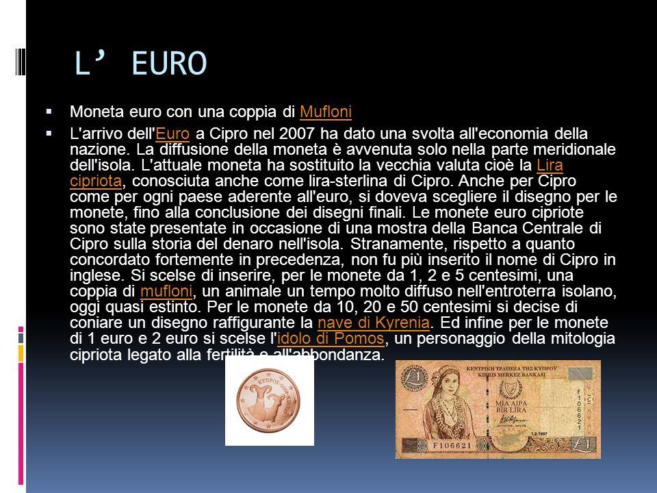 L EURO Moneta euro con una coppia di MufloniMufloni L'arrivo dell'Euro a Cipro nel 2007 ha dato una svolta all'economia della nazione. La diffusione d