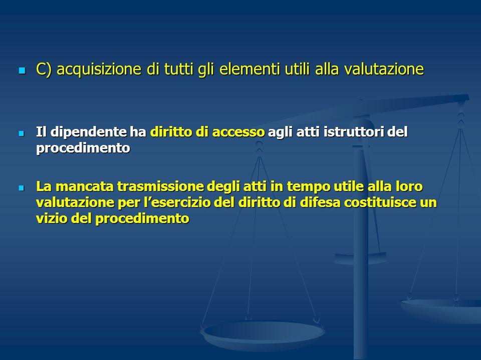 C) acquisizione di tutti gli elementi utili alla valutazione C) acquisizione di tutti gli elementi utili alla valutazione Il dipendente ha diritto di
