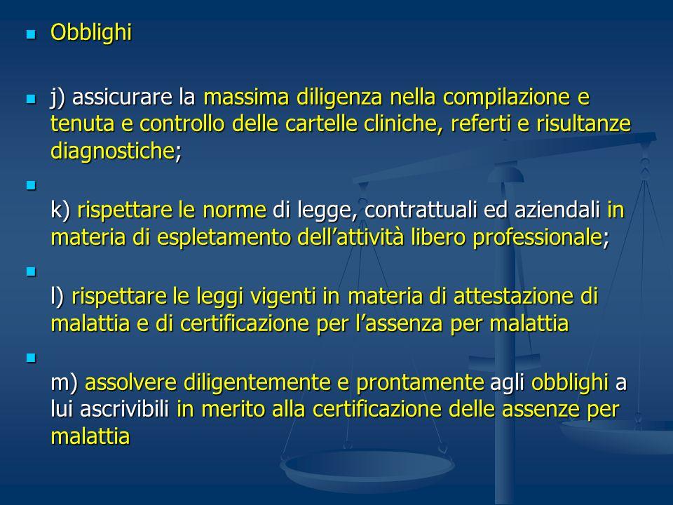 Obblighi Obblighi j) assicurare la massima diligenza nella compilazione e tenuta e controllo delle cartelle cliniche, referti e risultanze diagnostich