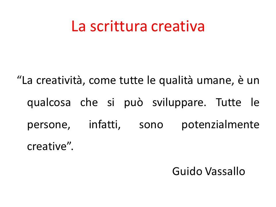 La scrittura creativa La creatività, come tutte le qualità umane, è un qualcosa che si può sviluppare.