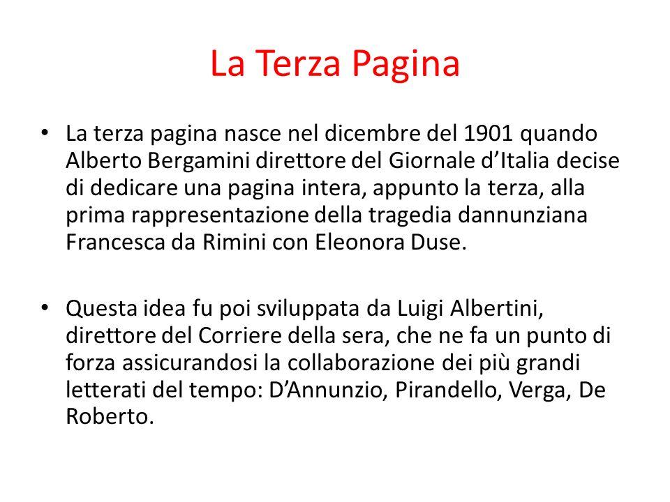 La Terza Pagina La terza pagina nasce nel dicembre del 1901 quando Alberto Bergamini direttore del Giornale dItalia decise di dedicare una pagina intera, appunto la terza, alla prima rappresentazione della tragedia dannunziana Francesca da Rimini con Eleonora Duse.