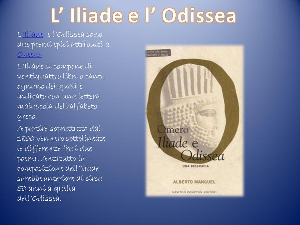 LIliade e lOdissea sono due poemi epici attribuiti a Omero.Iliade Omero. LIliade si compone di ventiquattro libri o canti ognuno dei quali è indicato