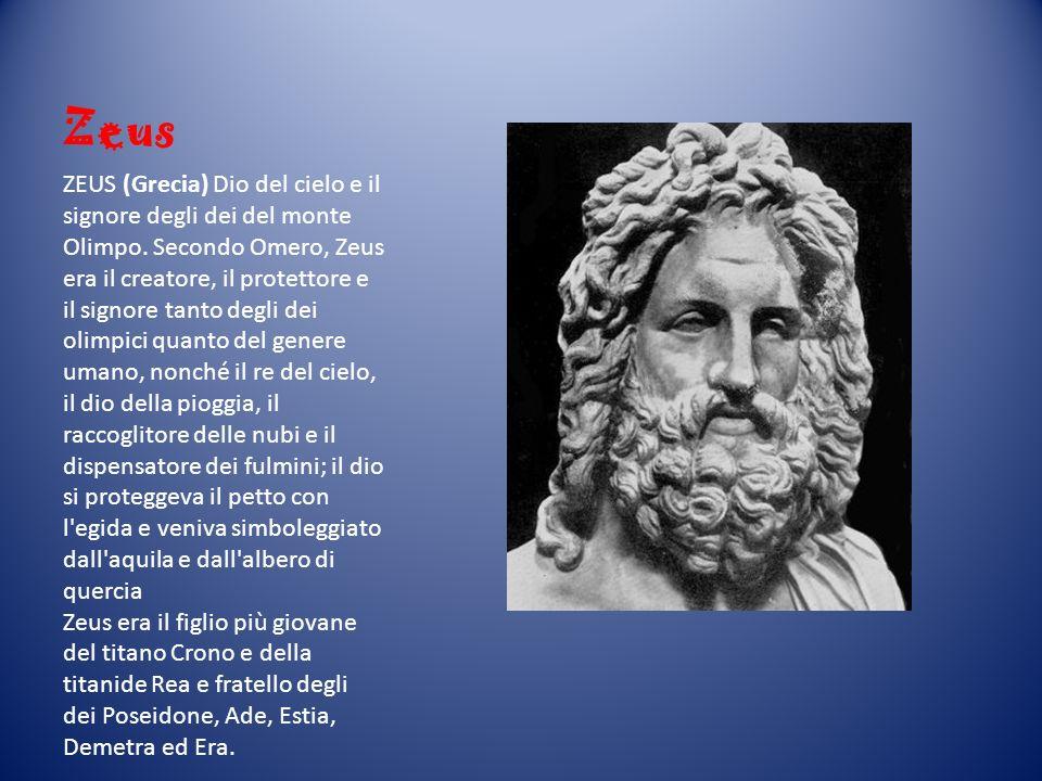 Zeus ZEUS (Grecia) Dio del cielo e il signore degli dei del monte Olimpo. Secondo Omero, Zeus era il creatore, il protettore e il signore tanto degli